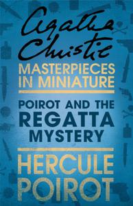Poirot and the Regatta Mystery: A Hercule Poirot Short Story