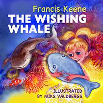 The Wishing Whale: (A beautifully illustrated bedtime story- beginner readers, fantasy, animals, rhyming picture book, animal habitats).