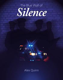 The Blue Wall of Silence: Secrets Revealed Behind Police Abuse and Corruption