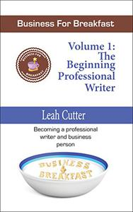 Business for Breakfast, Volume 1: The Beginning Professional Writer