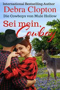 Sei mein, Cowboy (Die Cowboys von Mule Hollow Serie 7)