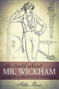 The Truth About Mr. Wickham: A Pride & Prejudice Novella