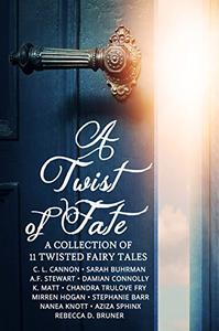 A Twist of Fate: A Collection of 11 Twisted Fairy Tales