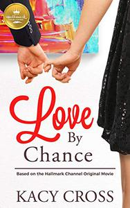 Love By Chance: Based On the Hallmark Channel Original Movie