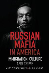 Russian Mafia in America: Immigration, Culture and Crimes