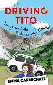Driving Tito: Through the Balkan Backroads with a Celebrity