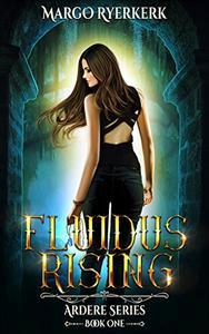 Fluidus Rising: A YA Urban Fantasy Novel: The Ardere Series Book1