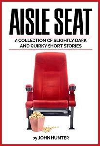 Aisle Seat: A collection of slightly dark and quirky short stories