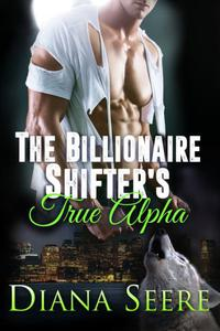 The Billionaire Shifter's True Alpha