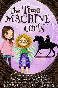 Courage: The Time Machine Girls, Book Three