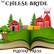 The Cheese Bride: A Fairy Tale for Young Imaginations