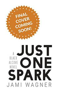 Just One Spark: A Black Alcove Novel