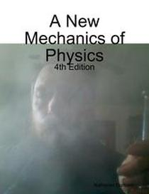 A New Mechanics of Physics - 4th Edition