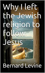 Why I left the Jewish religion to follow Jesus