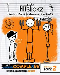 FitStickz #2 - Simple Fitness & Awesome Workouts For Humans: Fat Burning Complexes Edition