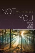Not Without You: 365 Days in the Lord's Presence
