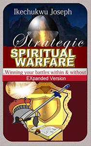 Strategic Spiritual Warfare: Winning Your Battles Within and Without (Expanded Version)
