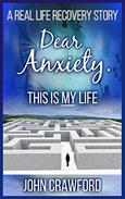 Dear Anxiety. This is MY Life: A Real Life Recovery Story