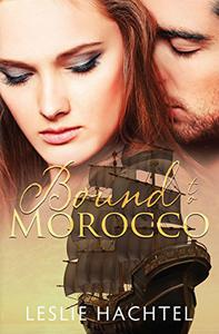 Bound to Morocco: Book One in the Morocco Series
