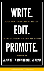 WRITE. EDIT. PROMOTE.: BASIC TIPS & TRICKS ABOUT WRITING, EDITING, AND SOCIAL MEDIA FOR NEW WRITERS