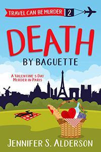 Death By Baguette: A Valentine's Day Murder in Paris