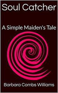 Soul Catcher: A Simple Maiden's Tale