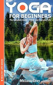 YOGA for Beginners The Complete Guide - YOGA  and Everyday Life (Book 1)