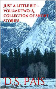 Just a little bit –Volume Two: A collection of short stories