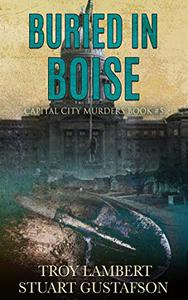 Buried in Boise: Capital City Murders Book #5