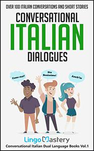 Conversational Italian Dialogues: Over 100 Italian Conversations and Short Stories (Conversational Italian Dual Language Books Vol. 1)