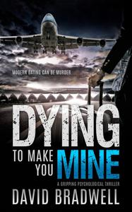 Dying To Make You Mine: A Gripping Psychological Thriller