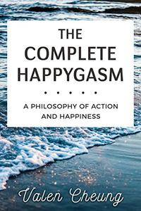 The Complete Happygasm: A Philosophy of Action and Happiness