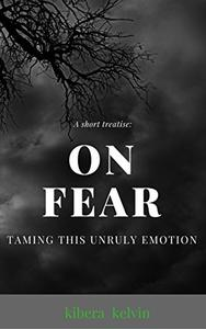ON FEAR: Taming this unruly emotion