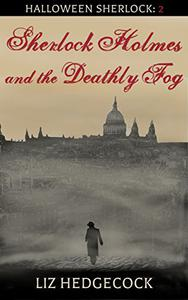 Sherlock Holmes and the Deathly Fog: A Sherlock Holmes short story