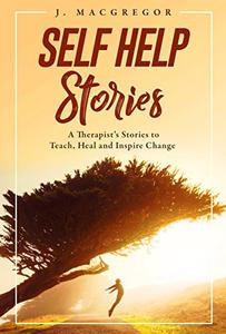 Self Help Stories: A therapist's stories to teach, heal and inspire change
