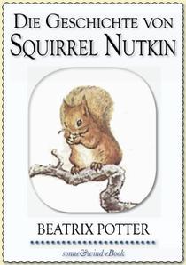 Beatrix Potter: Die Geschichte von Squirrel Nutkin (illustriert) (Beatrix Potter Serie 2)