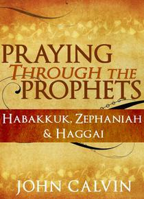 Praying through the Prophets: Habakkuk, Zephaniah & Haggai