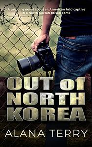 Out of North Korea: A gripping novel about an American held captive in a North Korean prison camp