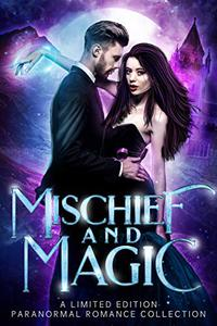 Mischief and Magic: A Limited Edition Paranormal Romance Collection