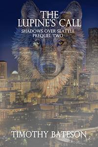 The Lupine's Call: Shadows Over Seattle: Prequels Two