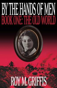 By the Hands of Men, Book One:  The Old World