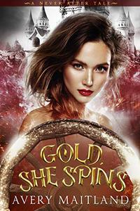 Gold, She Spins: A Historical Fantasy Fairy Tale Re-telling