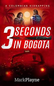 3 Seconds in Bogota: A Kidnapping in Colombia - The Thrilling Real Life Travel Adventure of Two Backpackers Facing the Ultimate Nightmare.