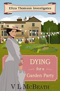 Dying for a Garden Party: Eliza Thomson Investigates