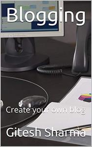 Blogging: Create your own blog