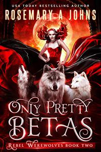 Only Pretty Betas: A Shifter Paranormal Romance Series