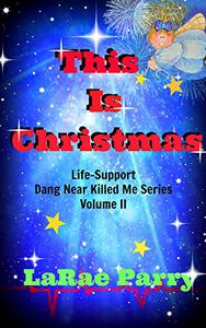 This is Christmas: Life-Support Dang Near Killed Me Series