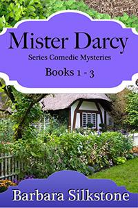 Mister Darcy Series Comedic Mysteries ~ Books 1-3