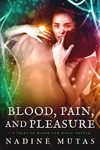 Blood, Pain, and Pleasure: A Tales of Blood and Magic Novel
