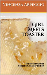 Girl Meets Toaster: The Mechanophilia Collection, Toaster Edition